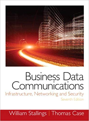 Business Data Communications- Infrastructure, Networking and Security 7th Edition