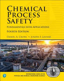 Chemical Process Safety: Fundamentals with Applications, 4/e 4th Edition