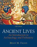 Ancient Lives: An Introduction to Archaeology and Prehistory 5th Edition