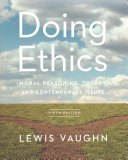 Doing Ethics: Moral Reasoning, Theory, and Contemporary Issues 5th Edition