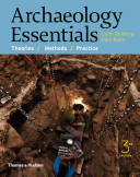 Archaeology Essentials: Theories, Methods, and Practice 3rd Edition