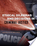 Ethical Dilemmas and Decisions in Criminal Justice (Ethics in Crime and Justice) 8th Edition