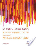 Clearly Visual Basic: Programming with Microsoft Visual Basic 2012 3rd Edition