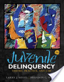 Juvenile Delinquency: Theory, Practice, and Law 12th Edition